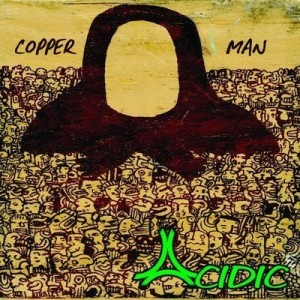 "Find ACIDIC's latest album ""Copper Man"" on soundcloud, iTunes and wherever you get yer music!"