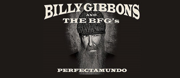 Album Review – Billy Gibbons and The BFG's – Perfectamundo – Concord Music Group