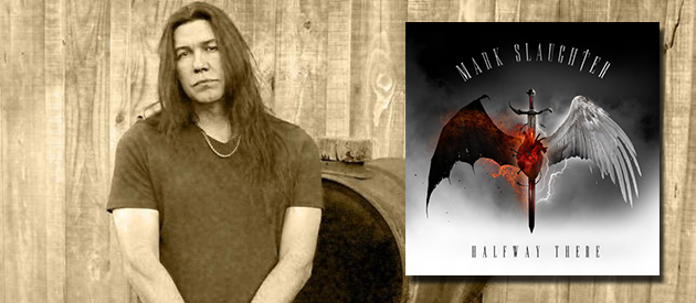 "Mark Slaughter Discusses His New Album ""Halfway There"", Due In Stores May 26th via EMP Records"